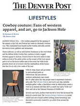 Denver Post for The Western Design Conference, The Jackson Hole Fall Arts Festival and WRJ Design